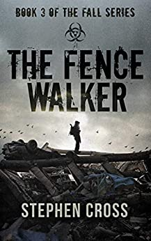 The Fence Walker: Book 3 of The Fall Series : A Zombie Apocalypse Thriller by [Stephen Cross]