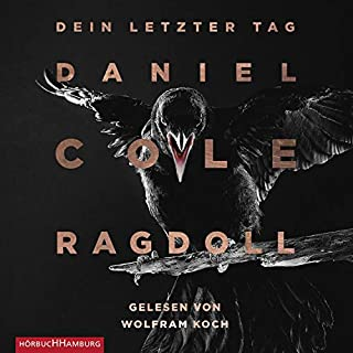 Ragdoll - Dein letzter Tag     Ein New-Scotland-Yard-Thriller 1              By:                                                                                                                                 Daniel Cole                               Narrated by:                                                                                                                                 Wolfram Koch                      Length: 12 hrs and 14 mins     1 rating     Overall 3.0