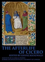 The Afterlife of Cicero (Bulletin of the Institute of Classical Studies Supplements)