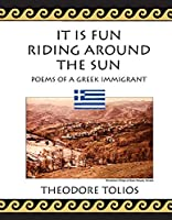 It Is Fun Riding Around the Sun: Poems of a Greek Immigrant