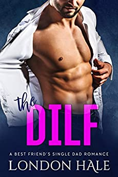 The DILF: A Best Friend's Single Dad Romance by [London Hale]