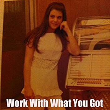 Work with What You Got