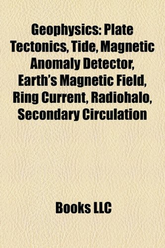 Geophysics: Plate tectonics, Tide, Magnetic anomaly detector, Ring current, Radiohalo, Secondary circulation, Overburden pressure