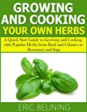 Growing and Cooking Herbs: A Quick Start Guide to Growing and Cooking...