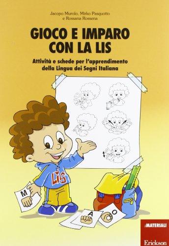Gioco e imparo con la LIS. Attività e schede per l'apprendimento della lingua dei segni italiana