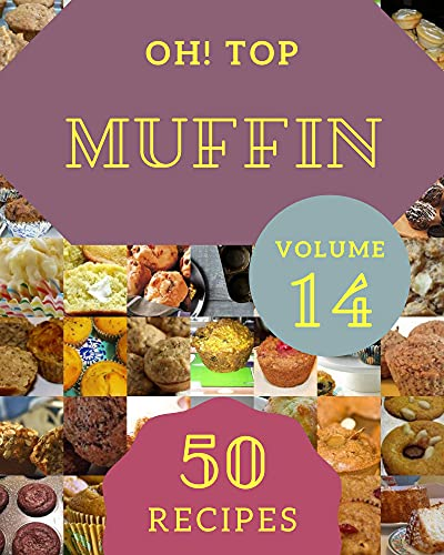 Oh! Top 50 Muffin Recipes Volume 14: Make Cooking at Home Easier with Muffin Cookbook! (English Edition)