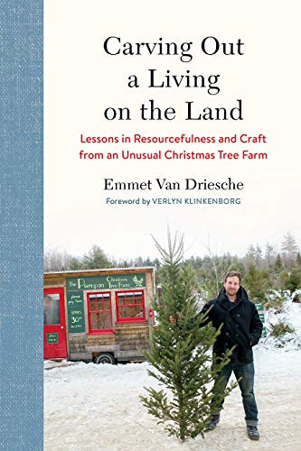 Carving Out a Living on the Land: Lessons in Resourcefulness and Craft from an Unusual Christmas Tree Farm
