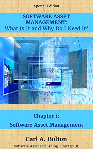 SOFTWARE ASSET MANAGEMENT: What Is It and Why Do I Need It?: Chapter 1:...