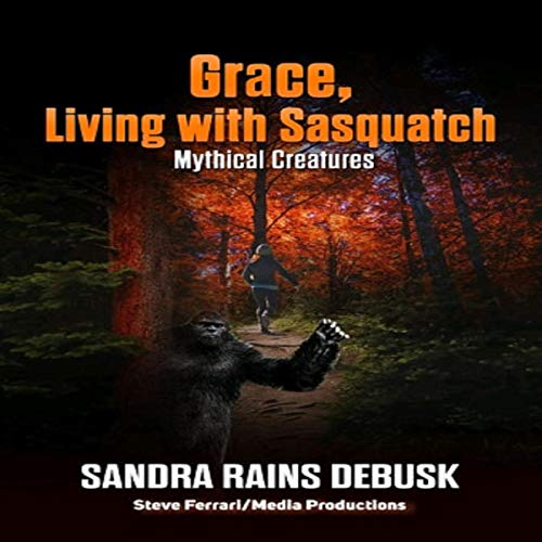 Grace, Living with Sasquatch: Mythical Creatures Audiobook By Sandra Rains DeBusk cover art