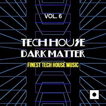 Tech House Dark Matter, Vol. 6 (Finest Tech House Music)