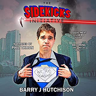 The Sidekicks Initiative: A Comedy Superhero Adventure                   By:                                                                                                                                 Barry J. Hutchison                               Narrated by:                                                                                                                                 Phil Thron                      Length: 11 hrs and 53 mins     429 ratings     Overall 4.6