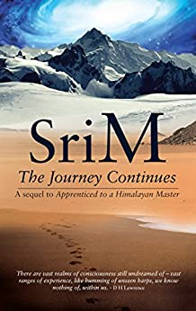 The Journey Continues: A sequel to Apprenticed to a Himalayan Master by [Sri M]