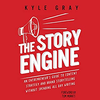 The Story Engine     An Entrepreneur's Guide to Content Strategy and Brand Storytelling Without Spending All Day Writing              By:                                                                                                                                 Kyle Gray,                                                                                        Tom Morkes - foreword,                                                                                        Kim Doyal - introduction                               Narrated by:                                                                                                                                 Kyle Gray,                                                                                        Tom Morkes - foreword,                                                                                        Kim Doyal - introduction                      Length: 5 hrs and 12 mins     42 ratings     Overall 4.3