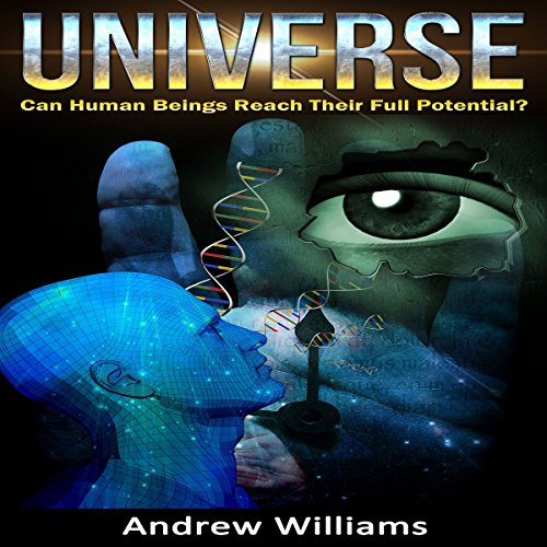 Universe: Can Human Beings Reach Their Full Potential? audiobook cover art