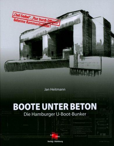 Boote unter Beton - Die Hamburger-U-Boot-Bunker