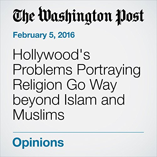 Hollywood's Problems Portraying Religion Go Way beyond Islam and Muslims audiobook cover art