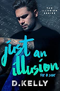 Just an Illusion - The B Side: The B Side (The Illusion Series Book 2) by [D. Kelly, Regina Wamba, Tiffany Fox]