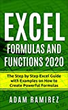 Excel Formulas and Functions 2020: The Step by Step Excel Guide with Examples on How to Create Powerful Formulas (Excel Academy Book 1)