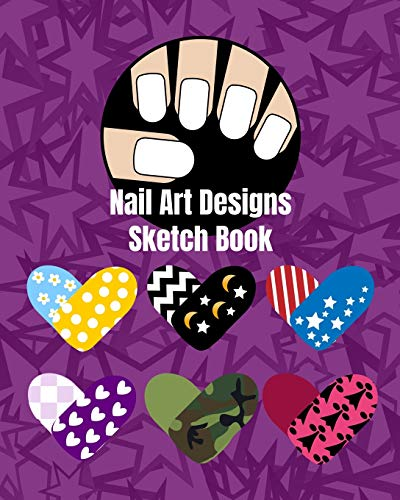 Nail Art Nails Design Ideas Sketch Book with Nail Template Pages: Brainstorm Cute Ideas for Nail Art and Plan Your Nail Art Design Projects