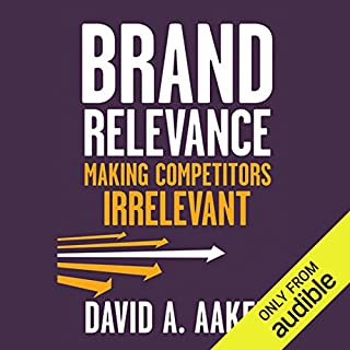 Brand Relevance: Making Competitors Irrelevant                   By:                                                                                                                                 David A. Aaker                               Narrated by:                                                                                                                                 Mark Ashby                      Length: 11 hrs and 50 mins     6 ratings     Overall 4.8