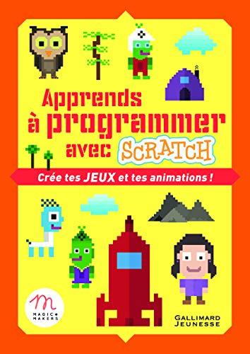 Apprends a programmer avec Scratch: cree tes jeux et tes animations