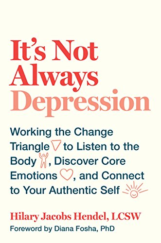 It's Not Always Depression: Working the Change Triangle to Listen to the Body, Discover Core Emotions, and  Connect to Your Authentic Self (English Edition)
