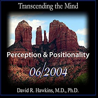 Transcending the Mind Series     Perception & Positionality              By:                                                                                                                                 David R. Hawkins M.D.                               Narrated by:                                                                                                                                 David R. Hawkins                      Length: 5 hrs and 27 mins     4 ratings     Overall 5.0