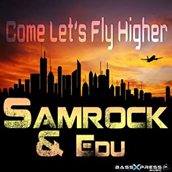 Come Let's Fly Higher (Electro Glorious Edition)