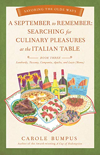 September to Remember: Searching for Culinary Pleasures at the Italian Table (Book Three) – Lombardy, Tuscany, Compania, Apulia, and Lazio (Roma) (Savoring the Olde Ways Series 3)