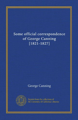 Some official correspondence of George Canning [1821-1827] (v.1)
