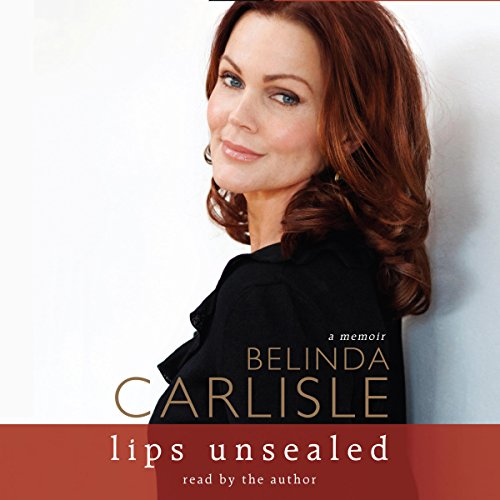 Lips Unsealed Audiobook By Belinda Carlisle cover art