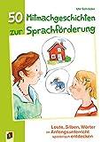 50 Mitmachgeschichten zur Sprachförderung: Laute, Silben, Wörter im Anfangsunterricht spielerisch entdecken
