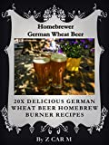 20 Superb German Wheat Beer Burner Recipes After The German Purity Law (English Edition)