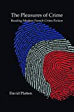 The Pleasures of Crime.: Reading Modern French Crime Fiction. (Chiasma, Band 28) - David Platten