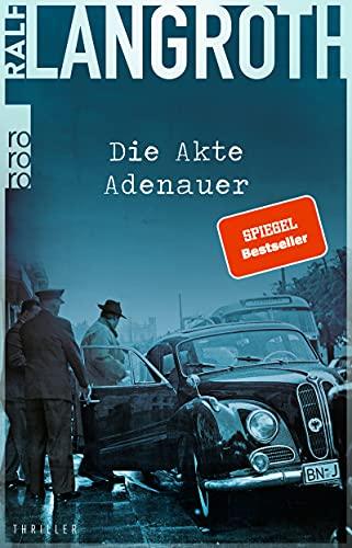 Die Akte Adenauer: Thriller (Die Philipp-Gerber-Romane, Band 1)