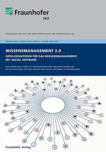 Wissensmanagement 2.0 - Erfolgsfaktoren für das Wissensmanagement mit Social Software.: Eine empirische Studie zu organisatorischen und motivationalen ... Einsatz von Social Software in Unternehmen.