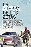 La guerra de los zetas: Viaje por la frontera de la necropolítica (Crónica y Periodismo)