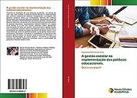 A gestão escolar na implementação das políticas educacionais.: Qual o seu papel?