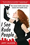 Image of I See Rude People: One woman's battle to beat some manners into impolite society