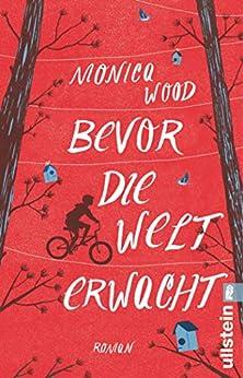 Bevor die Welt erwacht: Roman (German Edition) by [Monica Wood, Elfriede Peschel]