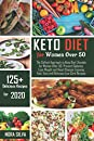 Keto Diet for Women Over 50: The Softest Approach to Keto Diet Lifestyle for Women After 50. Prevent Diabetes, Lose Weight and Heart Disease Enjoying Fast, Easy and Delicious Low Carb Recipes