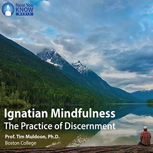 Ignatian Mindfulness: The Practice of Discernment audiobook cover art