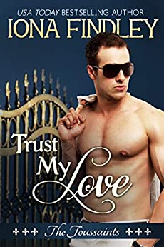 Trust My Love: The Toussaints #1 by [Iona Findley]