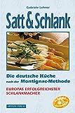 Satt & Schlank. Die deutsche Küche nach der Montignac-Methode.: Die deutsche Küche nach der Montignac-Methode. Rezepte für Frühstück Vorspeisen, ......