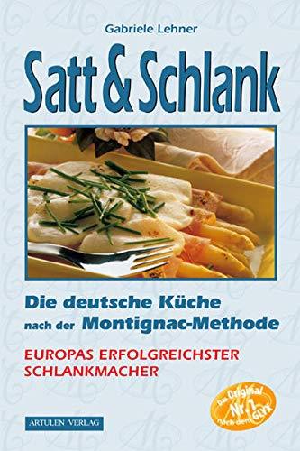 Satt & Schlank. Die deutsche Küche nach der Montignac-Methode.: Die deutsche Küche nach der Montignac-Methode. Rezepte für Frühstück Vorspeisen, ... Fleisch- und Geflügelgerichte, Desserts