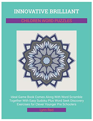Innovative Brilliant Children Word Puzzles: Ideal Game Book Comes Along With Word Scramble Together With Easy Sudoku Plus Word Seek Discovery Exercises for Clever Younger Pre Schoolers