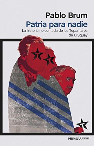Patria para nadie: La historia no contada de los Tupamaros de Uruguay (ATALAYA)