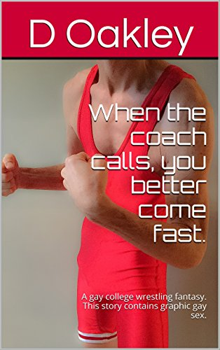 When the coach calls, you better come fast.: A gay college wrestling fantasy. (English Edition)