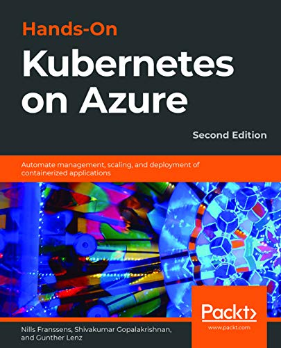Hands-On Kubernetes on Azure: Automate management, scaling, and deployment of containerized applicat