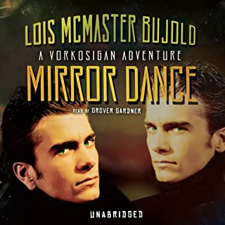 Mirror Dance     A Miles Vorkosigan Novel              By:                                                                                                                                 Lois McMaster Bujold                               Narrated by:                                                                                                                                 Grover Gardner                      Length: 18 hrs and 6 mins     1,990 ratings     Overall 4.6